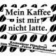Mein Kaffe ist mir nicht latte. -Flyer-